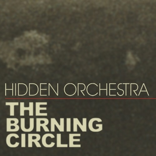 Hidden Orchestra - The Burning Circle