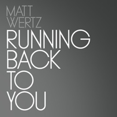 Matt Wertz - Running Back to You