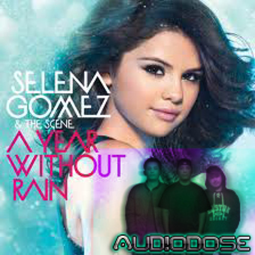 Selena Gomez - A Year Without Rain (AUD!ODOSE Remix) DOWNLOAD!!!!!!!!*DL Link In Description*