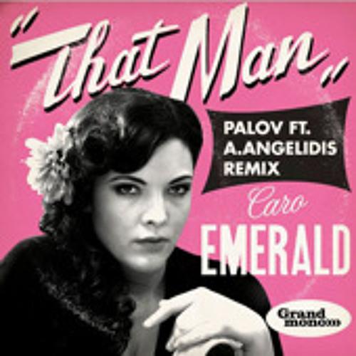That man - Caro Emerald (Palov ft A.Angelidis remix)