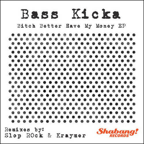 Bass Kicka - Bitch Betta Have My Money EP