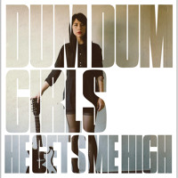 Dum Dum Girls - He Gets Me High