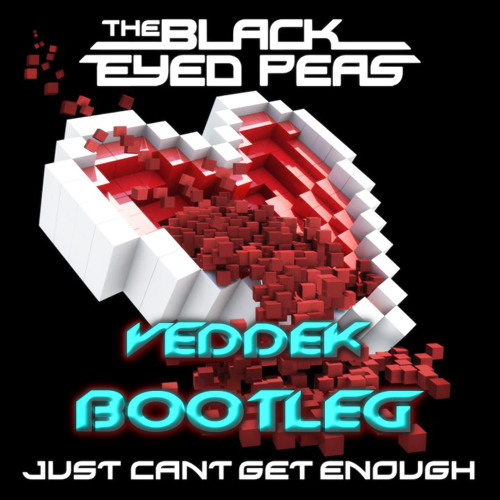 The Black Eyed Peas - Just Can't Get Enough (Veddek Bootleg)