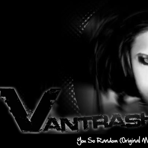 Vantrash - You So Random (Original Mix)