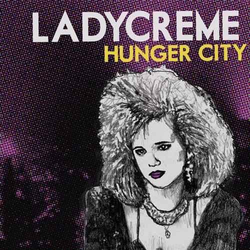 Ladycréme - Hunger City