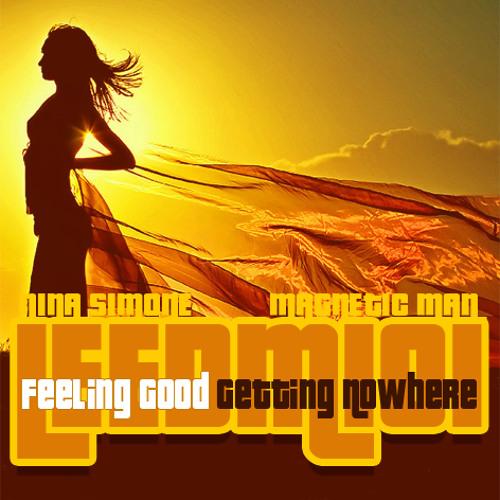 Feeling Good, Getting Nowhere (Magnetic Man / Nina Simone / The Ting Tings / Imogen Heap)