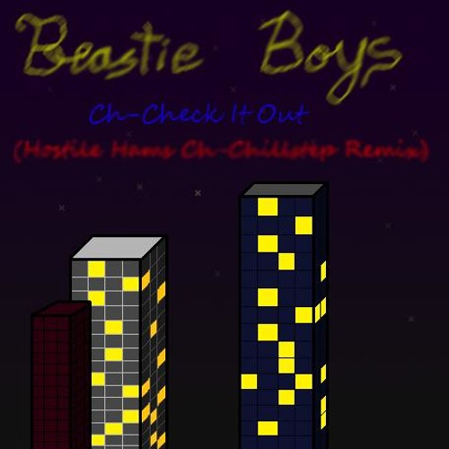 Beastie Boys - Ch-Check It Out (Hostile Hams Ch-Chillstep Remix)