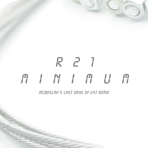 R21 - Minimum (microslav's last days of VST remix) preview
