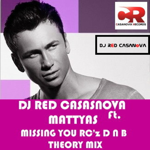 DJ Red Casanova Ft. Mattyas - Missing You RC'z D n B Theory Mix