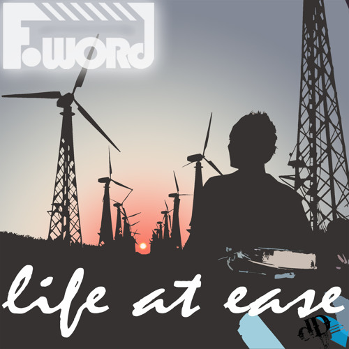 F-Word - Life At Ease [FREE DOWNLOAD]