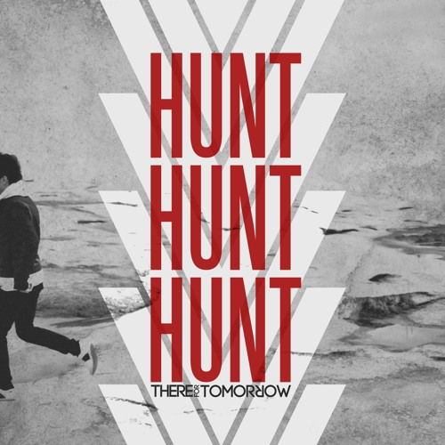 "There For Tomorrow ""Hunt Hunt Hunt"""