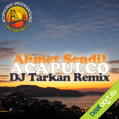 Ahmet Sendil - Acapulco (DJ Tarkan Remix - Radio Edit)