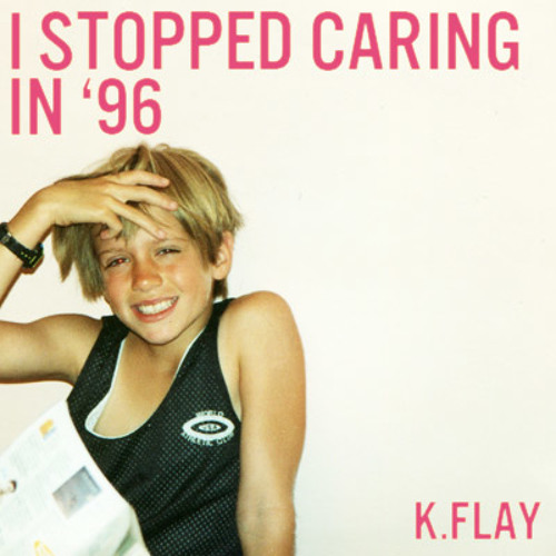 K.Flay - I Stopped Caring In '96