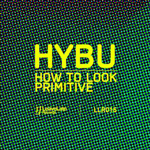 Hybu - How To Look Primitive (Max le Daron Club remix)