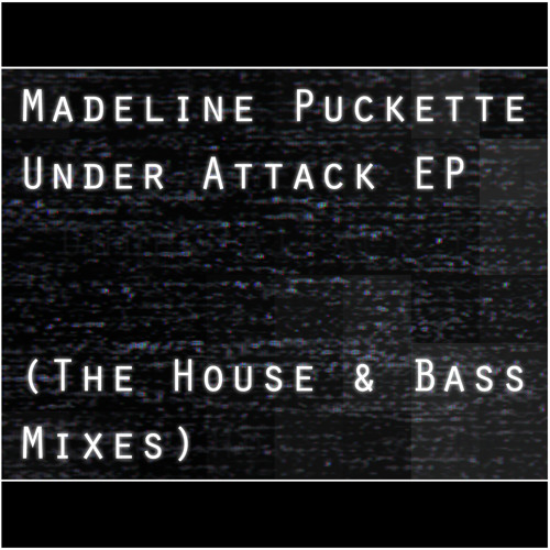 Madeline Puckette - Under Attack EP (The House & Bass Mixes)