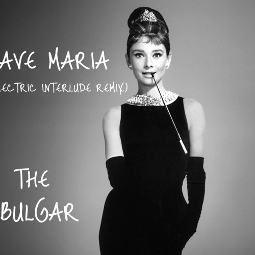 Ave Maria ( Electric Interlude Remix ) - The Bulgar
