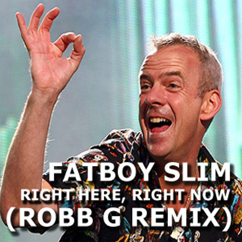 FATBOY SLIM - RIGHT HERE RIGHT NOW (ROBB G REMIX) *FREE DOWNLOAD*