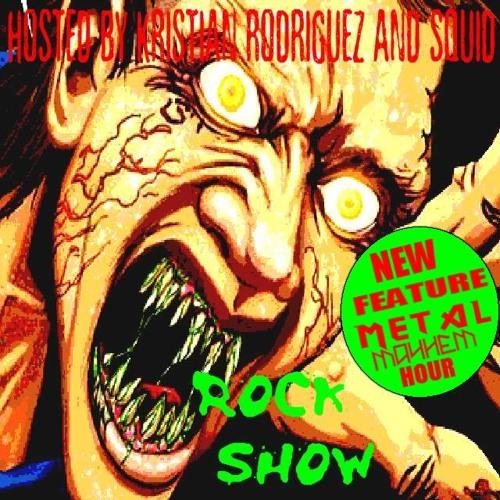 The Kristian Rodriguez and Squid Rock Show Epidsode XVII METAL MAYHEM