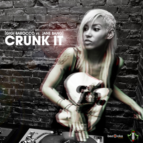 Gigi Barocco Vs. Jane Bang - Crunk It (Original Mix)