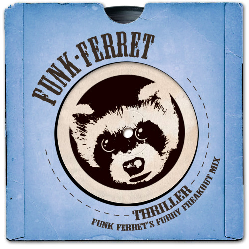 Thriller - Funk Ferret's Furry Freakout Mix