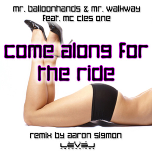 Mr. Balloonhands & Mr. Walkway feat. MC Cles One - Come Along for the Ride (Aaron Sigmon Remix)