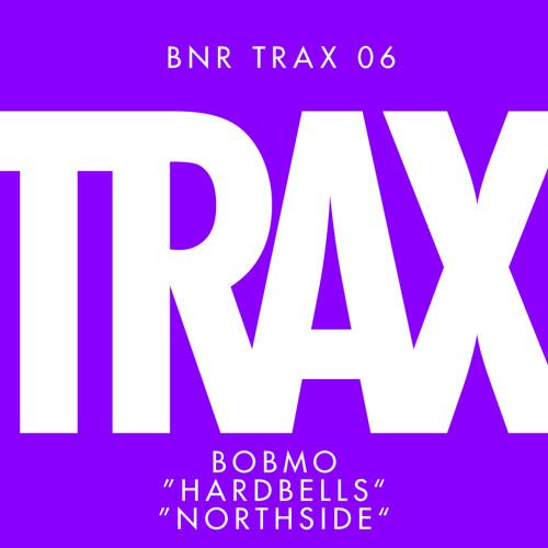 BNRTRAX06: BOBMO - HARDBELLS / NORTHSIDE