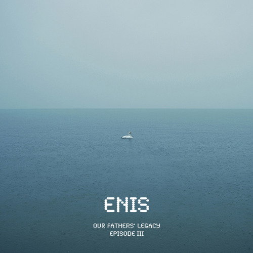 Enis - Our Fathers' Legacy (Episode III)