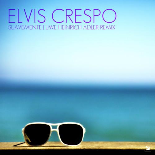 Elvis Crespo - Suavemente (Uwe Heinrich Adler Remix)