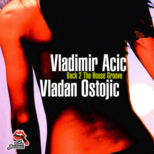 Vladimir Acic & Vladan Ostojic - Back 2 The House Groove (Alex Costa Remix)