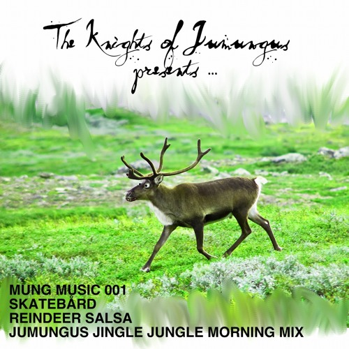 "Skatebård - ""Reindeer Salsa"" ( The Knights of Jumungus Jingle Jungle Morning Mix )"