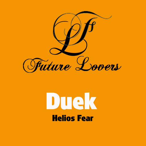 Duek - Helios Fear (Original Mix) **Out On Future Lovers**