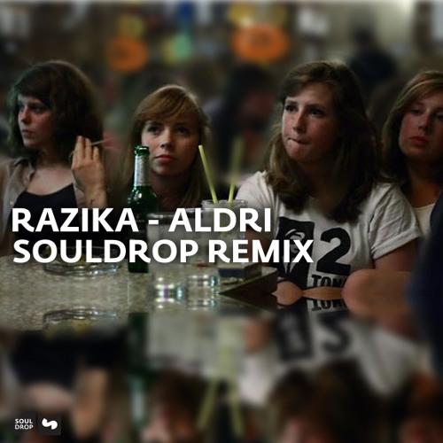 Razika - Aldri (Souldrop Remix)