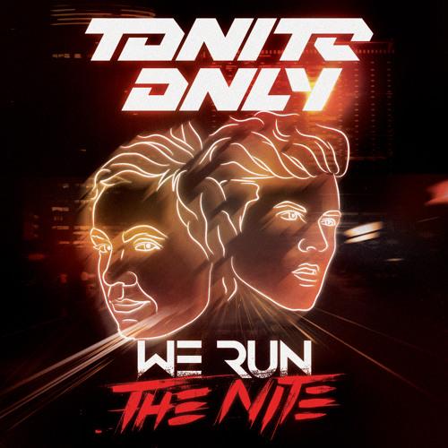 Tonite Only - We Run The Nite (Original)