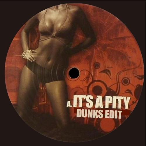 It's a Pity (Dunks Edit)