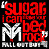 Sugar, I Can Make Your Bed Rock (Young Money vs. Fall Out Boy)