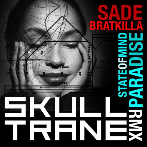 SKULLTRANE :: Sade Bratkilla Paradise State of Mind RMX