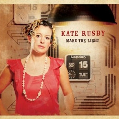 Kate Rusby - Make the light - Lately