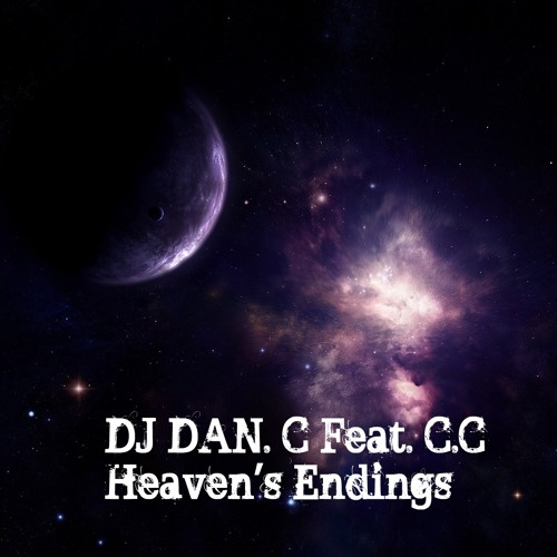 Heaven's Endings (Original Mix) By DJ DAN. C Feat C.C