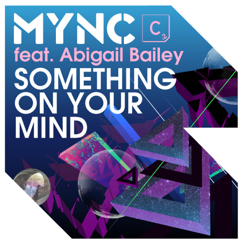 MYNC feat Abigail Bailey - Something On Your Mind (Denzal Park Remix) CLIP