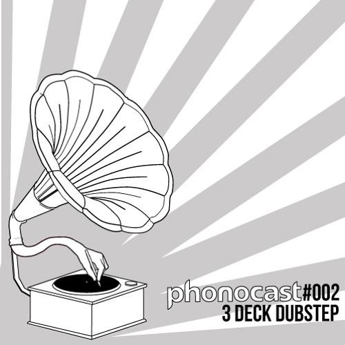 Phonocast #002 – 3 Deck Dubstep
