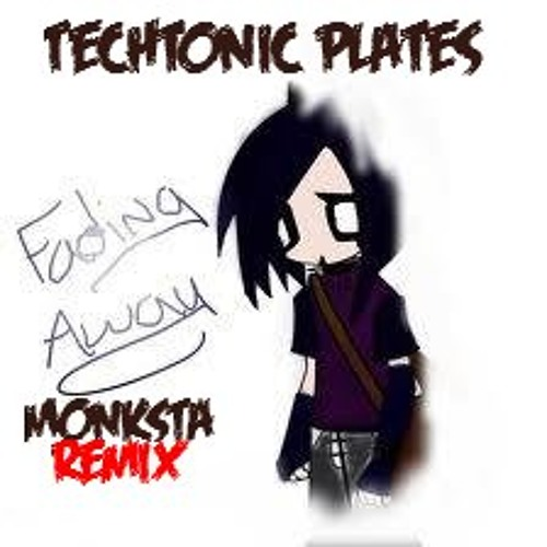 Techtonic Plates - Fading away (Monksta Rmx)