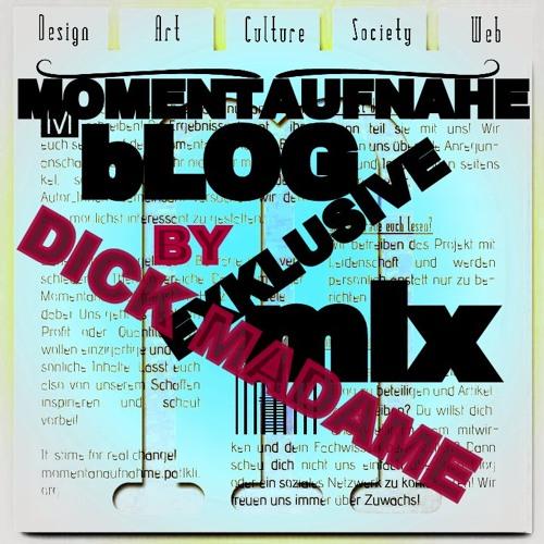 Dick Madame - Exclusive Mix for Momentanaufnahme Blog