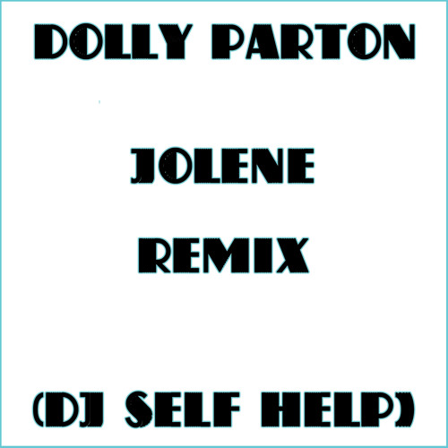 Dolly Parton-Jolene (self help's electrofunk remix)