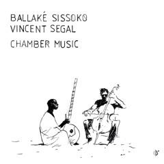 "Ballaké Sissoko & Vincent Ségal - ""Chamber Music"""