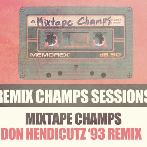 Mixtape Champs -Don Hendicutz '93 Remix