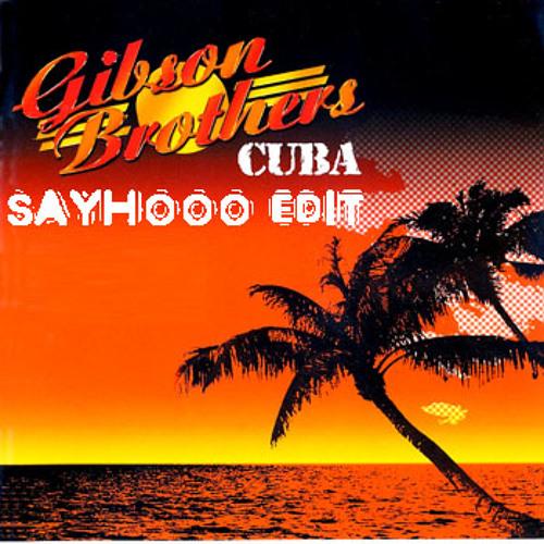 gibson brothers - cuba (sayhooo edit)