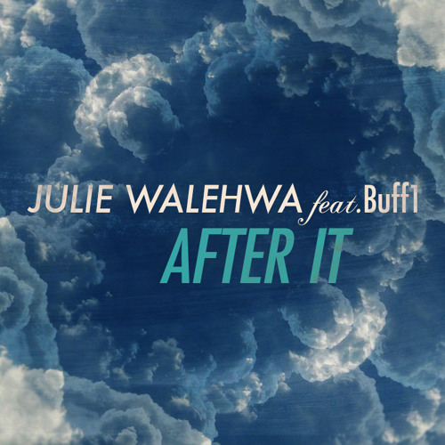 "Julie Walehwa Feat. Buff1 ""After It"""