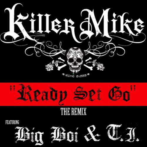 Killer Mike - Ready Set Go remix (feat. Big Boi & T.I.)