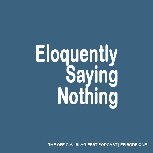 ESN001 : Eloquently Saying Nothing 001