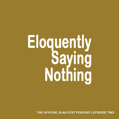 ESN002 : Eloquently Saying Nothing 002